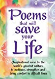 Poems that will Save Your Life: Inspirational verse by the world's greatest writers to motivate, strengthen and bring comfort in difficult times (English Edition)