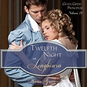 Twelfth Night at Longbourn: Given Good Principles | [Maria Grace]