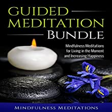 Guided Meditation Bundle: Mindfulness Meditations for Living in the Moment and Increasing Happiness Speech by  Mindfulness Meditations Narrated by  Mindfulness Meditations