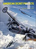 img - for American Secret Projects: Fighters, Bombers, and Attack Aircraft, 1937-1945 book / textbook / text book