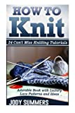 img - for How To Knit: Adorable Book with Luxury Lace Patterns and Ideas. 24 Can't Miss Knitting Tutorials (How to knit books, how to knit for beginners, how to knit kit) book / textbook / text book