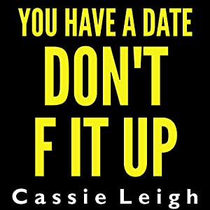 You Have a Date, Don't F It Up Hörbuch von Cassie Leigh Gesprochen von: Erin Fossa