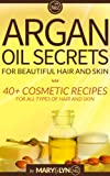 img - for Argan Oil Secrets for Beautiful Hair and Skin: 40+ Cosmetic Recipes for All Types of Hair and Skin book / textbook / text book