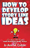 img - for How To Develop Story Line Ideas: Jo Ann M. Colton's Little Red Writer Book Series, Book 2 by Jo Ann M. Colton (2010-06-21) book / textbook / text book