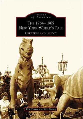 The 1964-1965 New York World's Fair: Creation and Legacy (Images of America) written by Bill Cotter