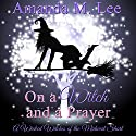 On a Witch and a Prayer: A Wicked Witches of the Midwest Short: Wicked Witches of the Midwest Audiobook by Amanda M. Lee Narrated by Brian Schell