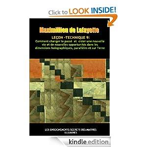 Leçon-Technique 9: Comment changer le passé et créer une nouvelle vie et de nouvelles opportunités dans les dimensions holographiques, parallèles et sur Terre (French Edition)