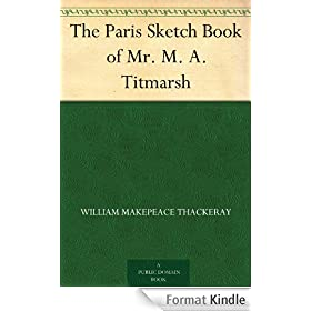 The Paris Sketch Book of Mr. M. A. Titmarsh (English Edition)