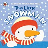 Lucy Lyes This Little Snowman: Ladybird Touch and Feel (Touch & Feel)