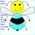 Shebdon the Shirehorse Has a Grumpy Day: Pete the Bee Stories, Book 3 | Paul Cook