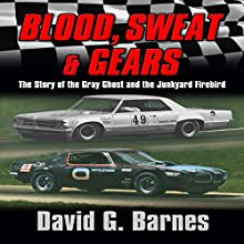 Blood, Sweat & Gears: The Story of the Gray Ghost and the Junkyard Firebird Audiobook by David G. Barnes Narrated by Joseph B. Kearns