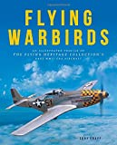 Flying Warbirds: An Illustrated Profile of the Flying Heritage Collections Rare WWII-Era Aircraft