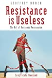 img - for Resistance is Useless: The Art of Business Persuasion (Capstone Trade) by Geoff Burch (2003-01-24) book / textbook / text book