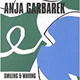 Smiling & Waving by Anja Garbarek (2001-05-01)