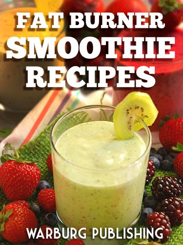 Fat Burner Smoothie Recipe Book: Recipe Book of SuperFood Smoothies for Healthy Living & Weight Loss by Warburg Publishing