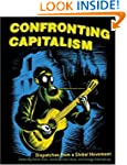 Confronting Capitalism: Dispatches fr...