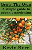 img - for Grow thy Own: A Simple Guide to Organic Gardening. (Fertilizer, Watering, Composting, Bacteria, Fungus, Macronutrients, Micronutrients, and Pest Control) book / textbook / text book