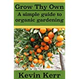 Grow thy Own: A Simple Guide to Organic Gardening. (How to Grow Healthy Organic Plants)