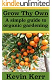 Grow thy Own: A Simple Guide to Organic Gardening. (Improve Soil Structure, Healthy Organic Plants, Abundant Heirloom Garden, Minerals, Fungus, Pest Control, Fertilizers) (English Edition)