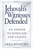 Jehovahs Witnesses Defended: An Answer to Scholars and Critics, 3rd Edition