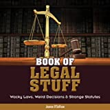 Book of Legal Stuff: Wacky Laws, Weird Decisions & Strange Statutes (The Stuff)