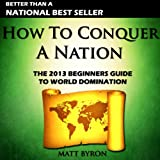 img - for How to Conquer a Nation: The 2013 Beginners Guide to World Domination book / textbook / text book