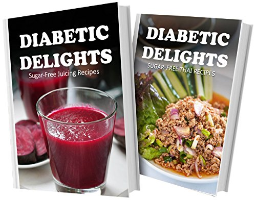 Sugar-Free Juicing Recipes And Sugar-Free Thai Recipes: 2 Book Combo (Diabetic Delights) front-483209