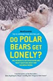 Do Polar Bears Get Lonely?: And Answers to 100 Other Weird and Wacky Questions About How the World Works (0805089888) by New Scientist