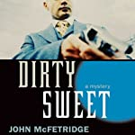 Dirty Sweet (       UNABRIDGED) by John McFetridge Narrated by William Dufris