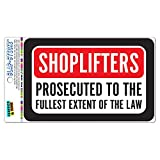 Shoplifters Will Be Prosecuted To The Fullest Extent Of The Law SLAP-STICKZ(TM) Premium Laminated Sticker Sign