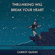 Thru-Hiking Will Break Your Heart: An Adventure on the Pacific Crest Trail Audiobook by Carrot Quinn Narrated by Erin Spencer