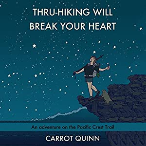 Thru-Hiking Will Break Your Heart: An Adventure on the Pacific Crest Trail Audiobook