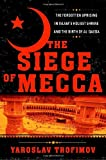 The Siege of Mecca: The Forgotten Uprising in Islam