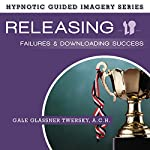 Releasing Failures and Downloading Success: The Hypnotic Guided Imagery Series | Gale Glassner Twersky ACH