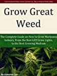 Grow Great Weed: The Complete Guide o...