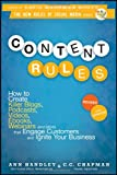 img - for Content Rules: How to Create Killer Blogs, Podcasts, Videos, Ebooks, Webinars (and More) That Engage Customers and Ignite Your Business (New Rules Social Media Series) book / textbook / text book