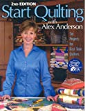 img - for Start Quilting with Alex Anderson: Six Projects for First-Time Quilters, 2nd Edition by Anderson, Alex (2001) Paperback book / textbook / text book