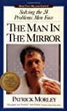 The Man in the Mirror: Solving the 24 Problems Men Face (031023493X) by Patrick Morley