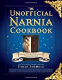 By Dinah Bucholz The Unofficial Narnia Cookbook: From Turkish Delight to Gooseberry Fool-Over 150 Recipes Inspired by [Hardcover]