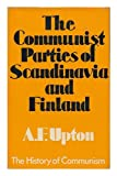 img - for The Communist Parties of Scandinavia and Finland / by A. F. Upton ; with Contributions by Peter P. Rohde and A. Sparring book / textbook / text book