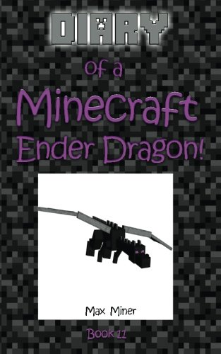 Diary of a Minecraft Ender Dragon!: Volume 11 (Diary of a Minecraft Max)