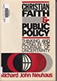 Christian faith & public policy, thinking and acting in the courage of uncertainty (0806615540) by Neuhaus, Richard John