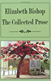 img - for Elizabeth Bishop: The Collected Prose book / textbook / text book