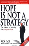 Hope is not a strategy : the 6 keys to winning the complex sale /