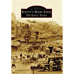 Knott's Berry Farm:: The Early Years (Images of America)