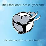 The Emotional Incest Syndrome: What to Do When a Parent's Love Rules Your Life | Patricia Love, EdD,Jo Robinson