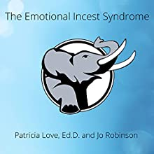 The Emotional Incest Syndrome: What to Do When a Parent's Love Rules Your Life Audiobook by Patricia Love, EdD, Jo Robinson Narrated by Laural Merlington