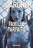 Famille parfaite : roman | Gardner, Lisa (19..-....) - romancière. Auteur