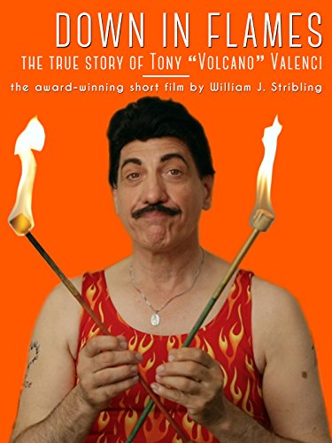 """Down in Flames: the True Story of Tony """"Volcano"""" Valenci"""