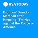Broncos' Brandon Marshall after Kneeling: 'I'm Not against the Police or America' |  USA TODAY Sports